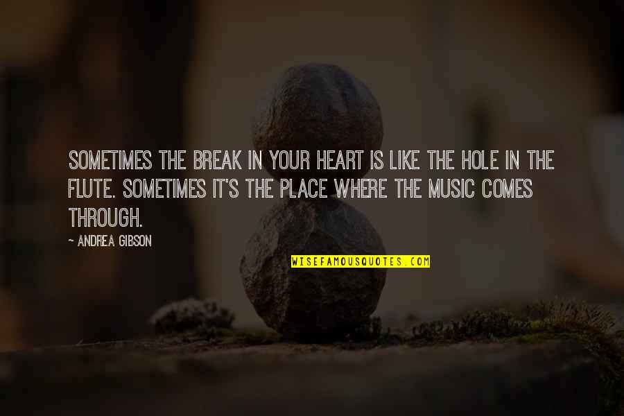 A Hole In My Heart Quotes By Andrea Gibson: Sometimes the break in your heart is like