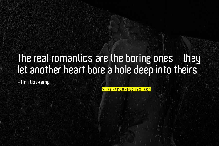 A Hole In My Heart Quotes By Ann Voskamp: The real romantics are the boring ones -