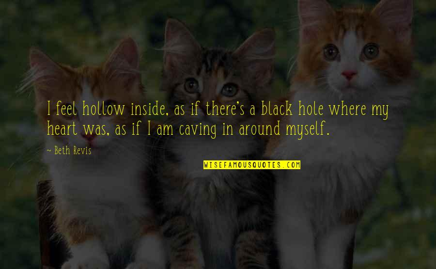 A Hole In My Heart Quotes By Beth Revis: I feel hollow inside, as if there's a