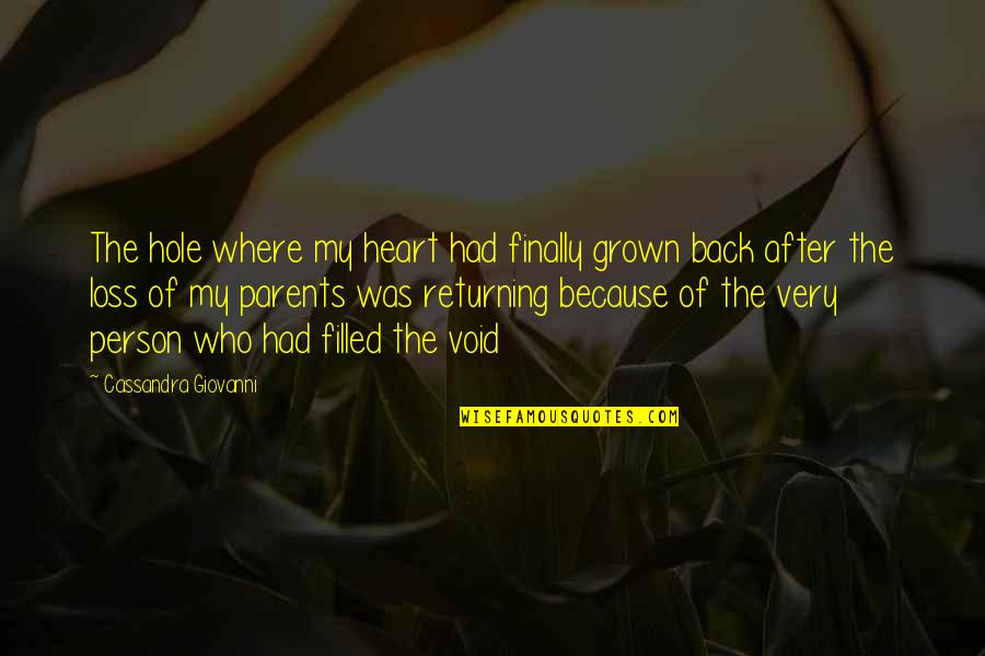 A Hole In My Heart Quotes By Cassandra Giovanni: The hole where my heart had finally grown