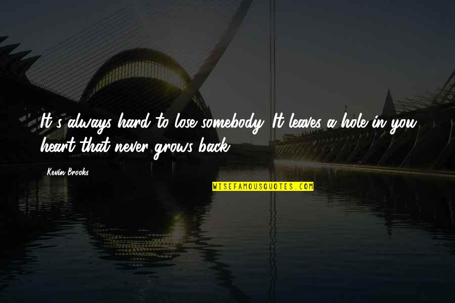 A Hole In My Heart Quotes By Kevin Brooks: It's always hard to lose somebody. It leaves