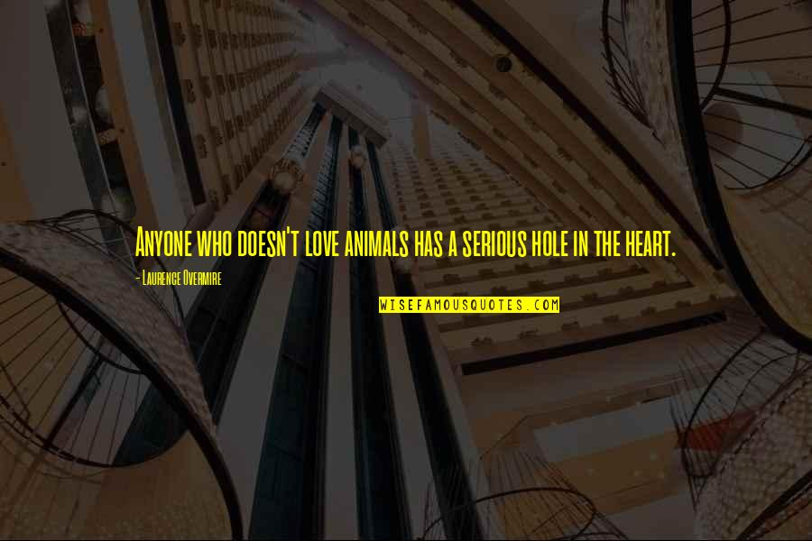 A Hole In My Heart Quotes By Laurence Overmire: Anyone who doesn't love animals has a serious