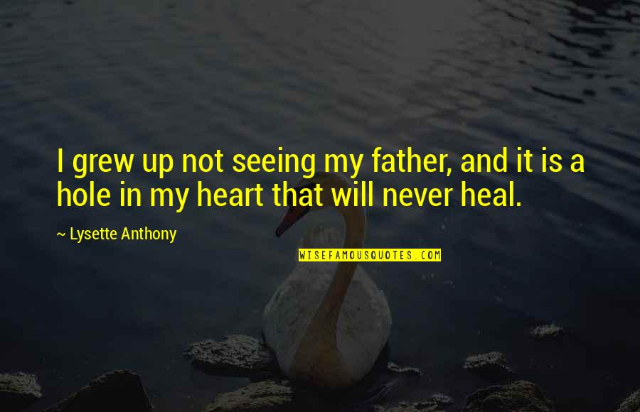 A Hole In My Heart Quotes By Lysette Anthony: I grew up not seeing my father, and