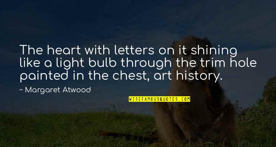 A Hole In My Heart Quotes By Margaret Atwood: The heart with letters on it shining like