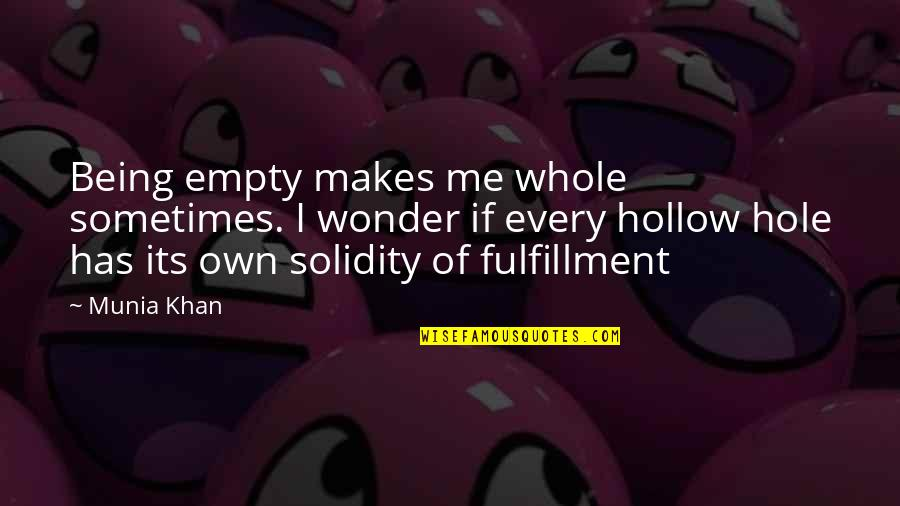 A Hole In My Heart Quotes By Munia Khan: Being empty makes me whole sometimes. I wonder