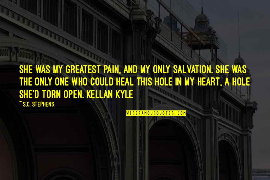 A Hole In My Heart Quotes By S.C. Stephens: She was my greatest pain, and my only