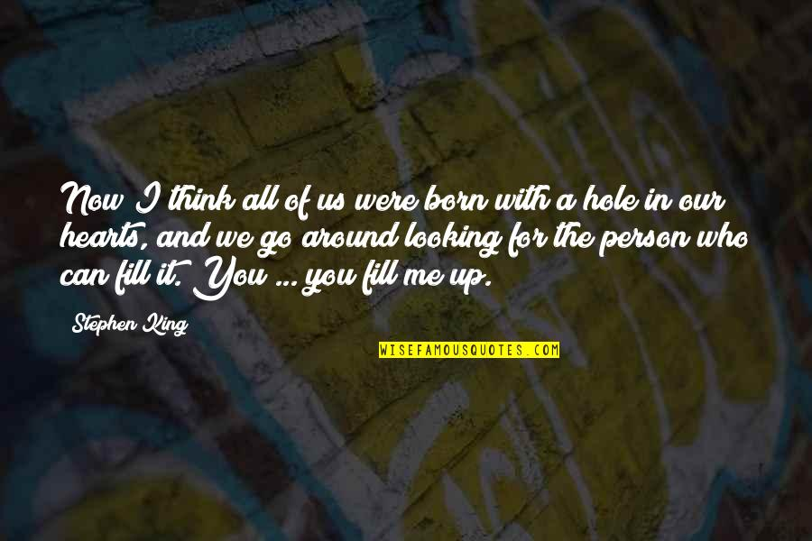 A Hole In My Heart Quotes By Stephen King: Now I think all of us were born
