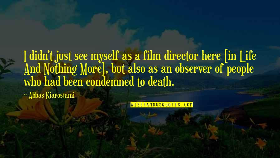 A I Film Quotes By Abbas Kiarostami: I didn't just see myself as a film