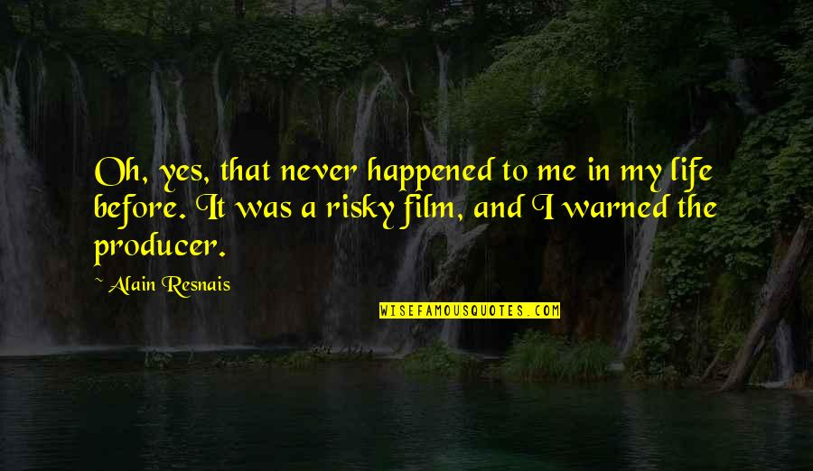 A I Film Quotes By Alain Resnais: Oh, yes, that never happened to me in