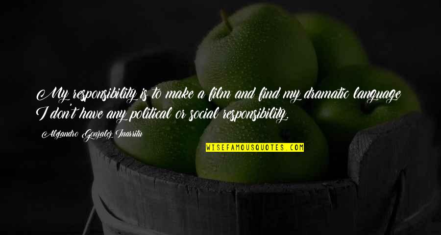 A I Film Quotes By Alejandro Gonzalez Inarritu: My responsibility is to make a film and