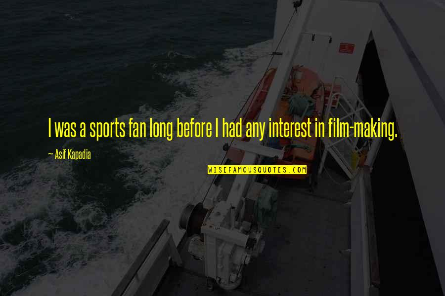A I Film Quotes By Asif Kapadia: I was a sports fan long before I