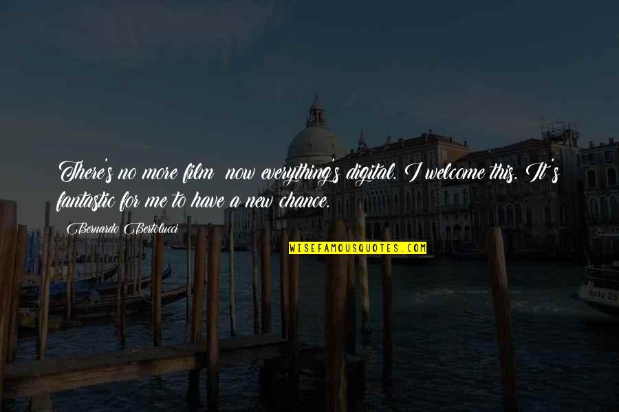 A I Film Quotes By Bernardo Bertolucci: There's no more film; now everything's digital. I