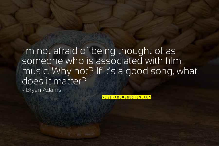A I Film Quotes By Bryan Adams: I'm not afraid of being thought of as