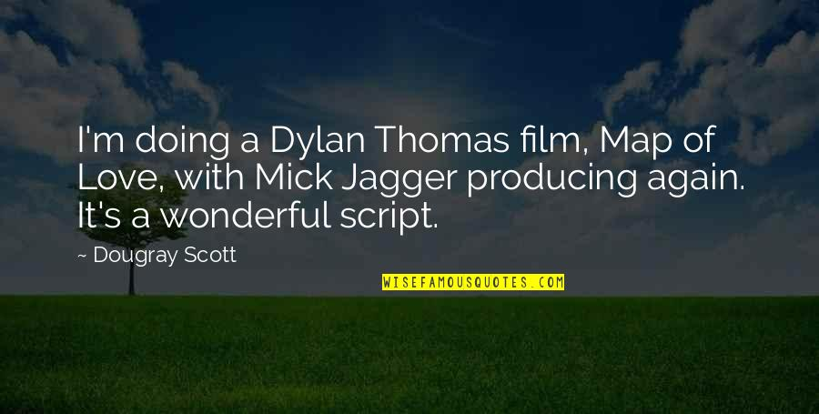 A I Film Quotes By Dougray Scott: I'm doing a Dylan Thomas film, Map of