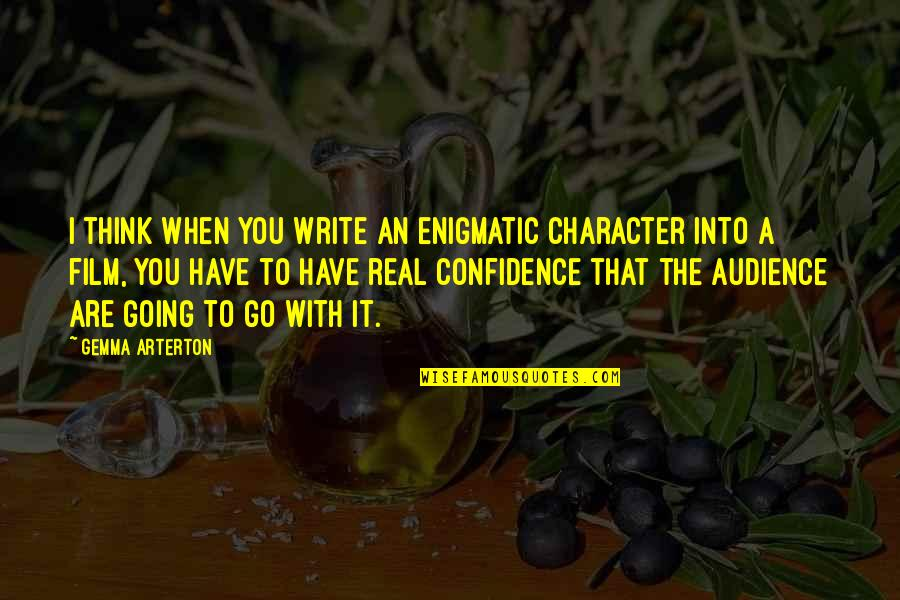 A I Film Quotes By Gemma Arterton: I think when you write an enigmatic character