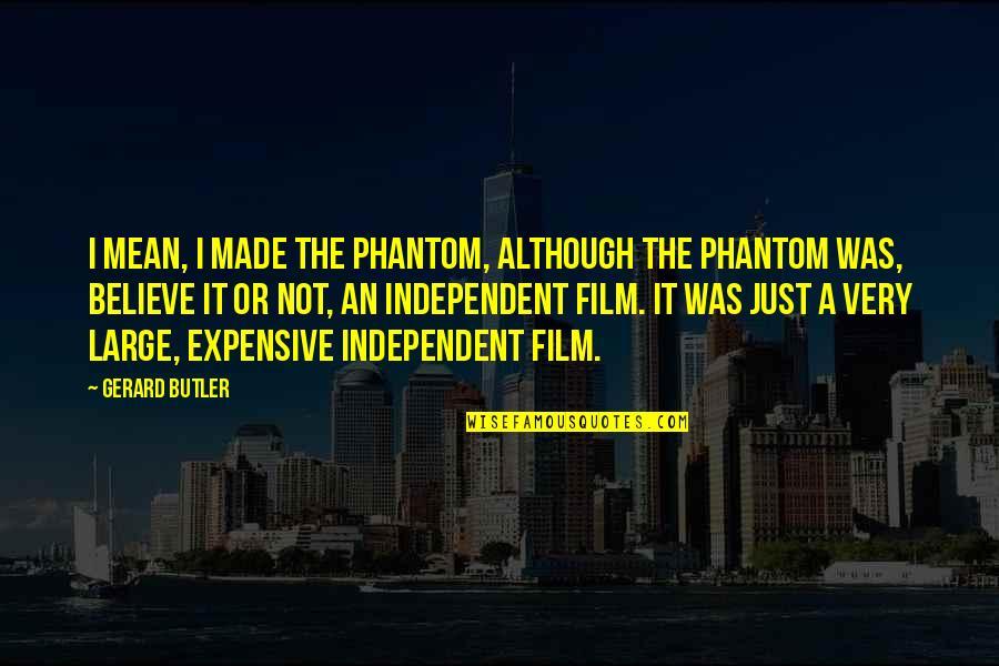 A I Film Quotes By Gerard Butler: I mean, I made The Phantom, although The