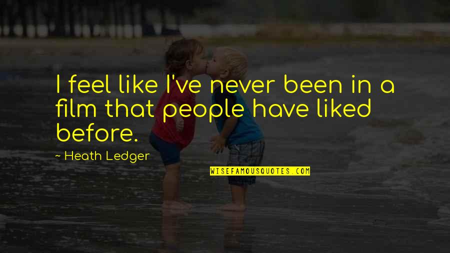 A I Film Quotes By Heath Ledger: I feel like I've never been in a