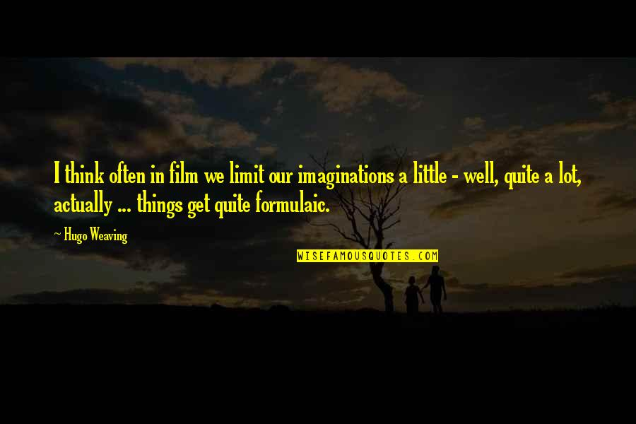 A I Film Quotes By Hugo Weaving: I think often in film we limit our
