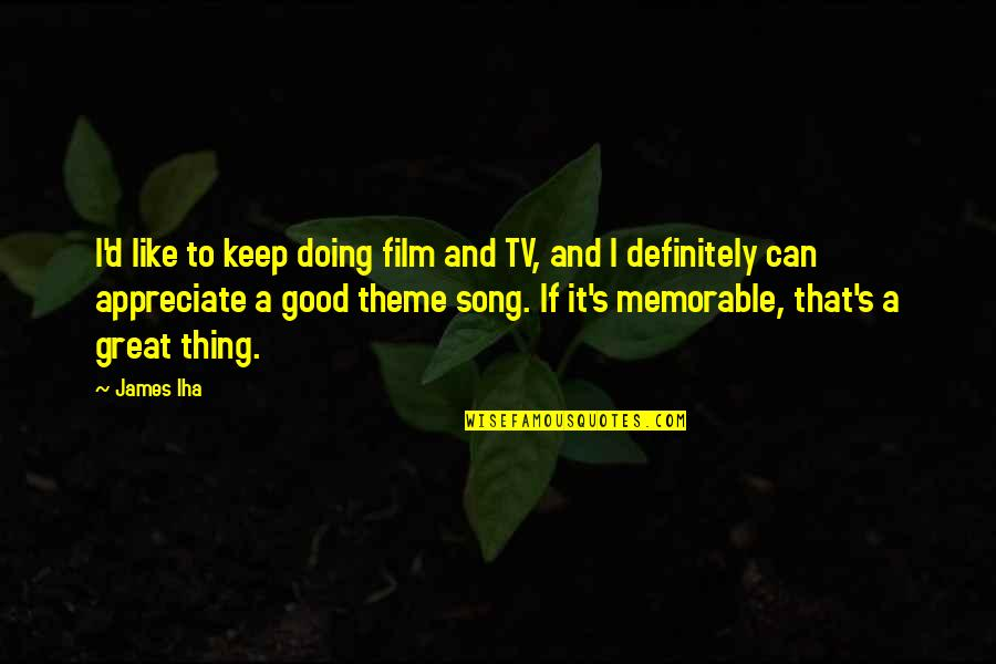 A I Film Quotes By James Iha: I'd like to keep doing film and TV,
