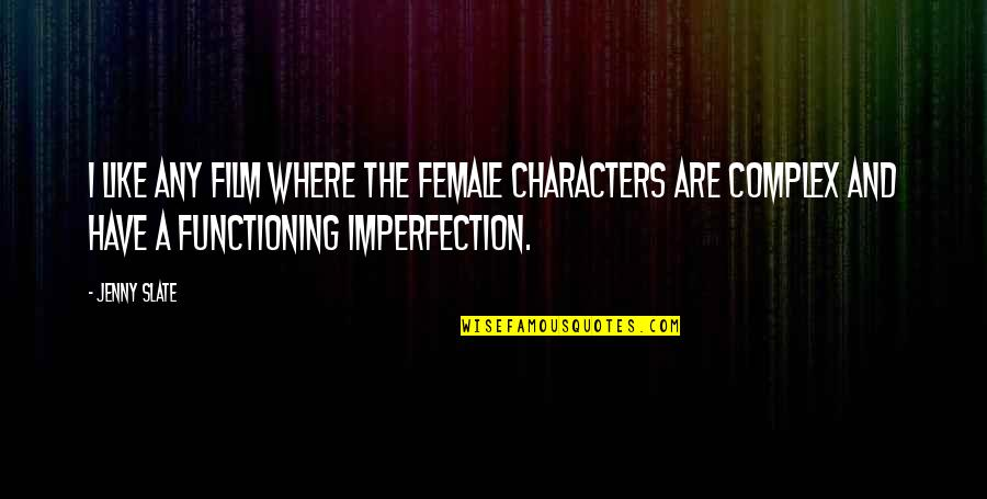 A I Film Quotes By Jenny Slate: I like any film where the female characters