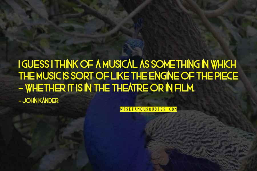 A I Film Quotes By John Kander: I guess I think of a musical as