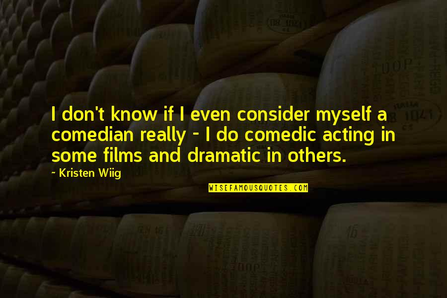 A I Film Quotes By Kristen Wiig: I don't know if I even consider myself
