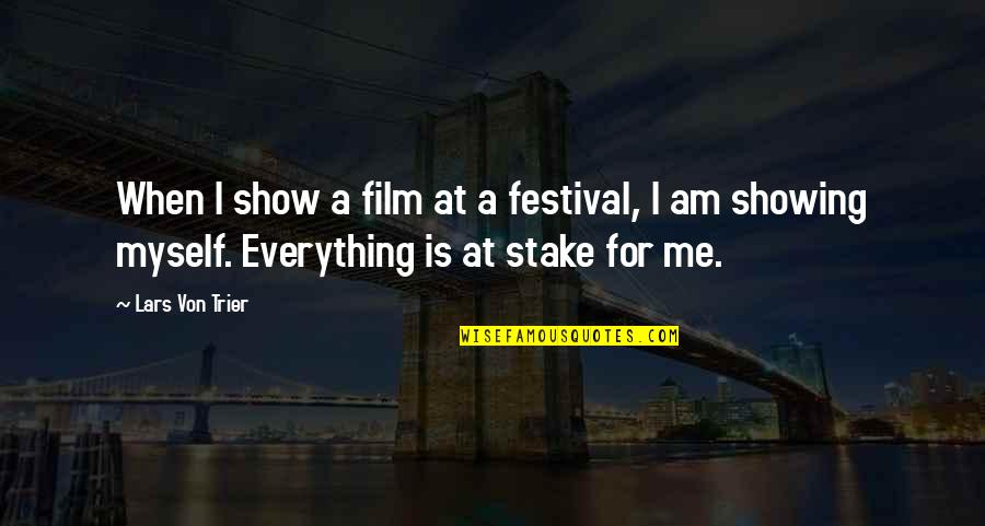 A I Film Quotes By Lars Von Trier: When I show a film at a festival,