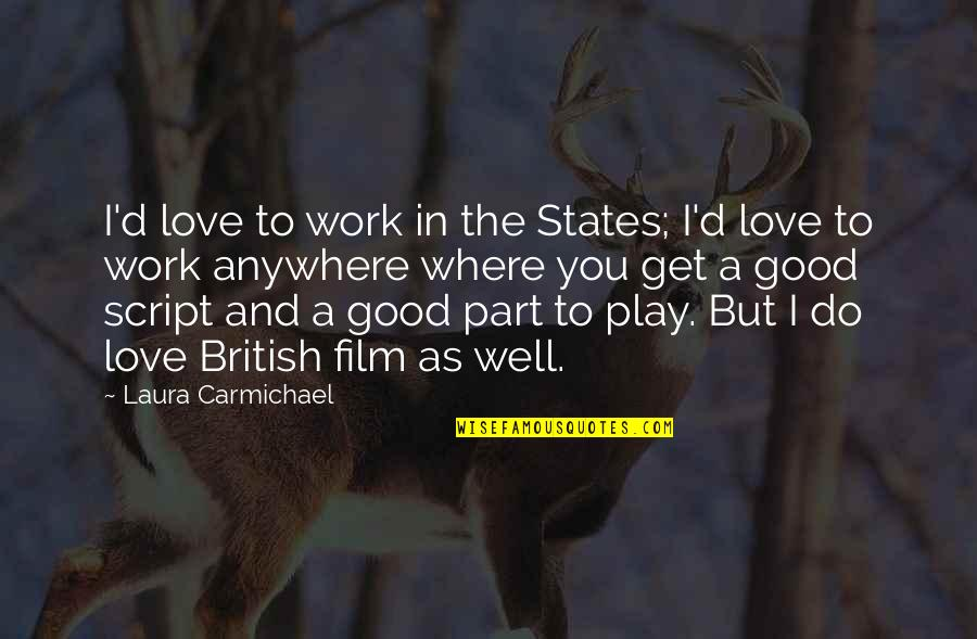 A I Film Quotes By Laura Carmichael: I'd love to work in the States; I'd