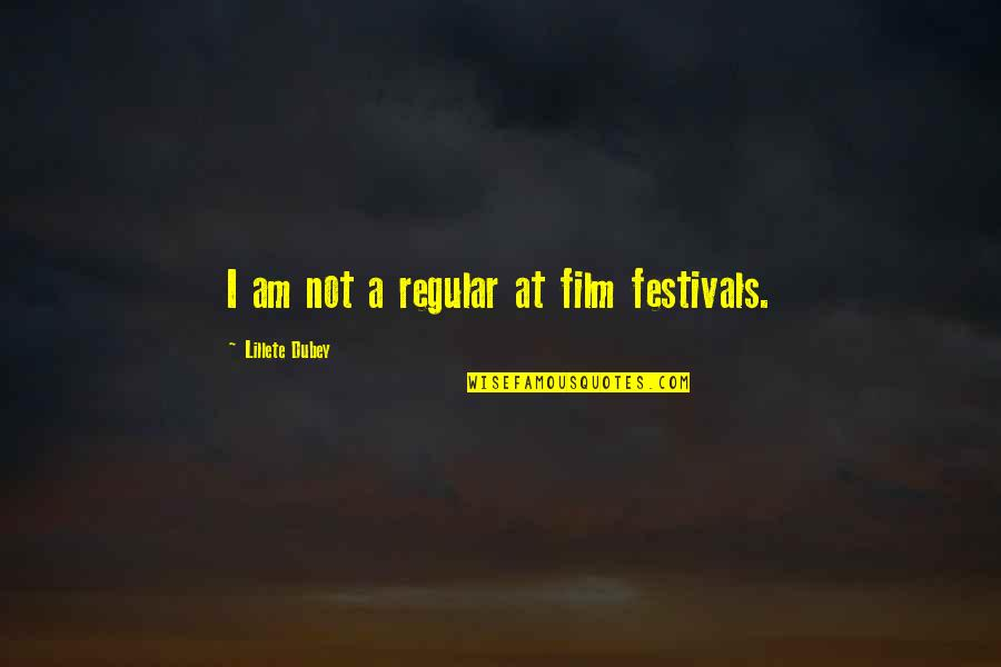 A I Film Quotes By Lillete Dubey: I am not a regular at film festivals.