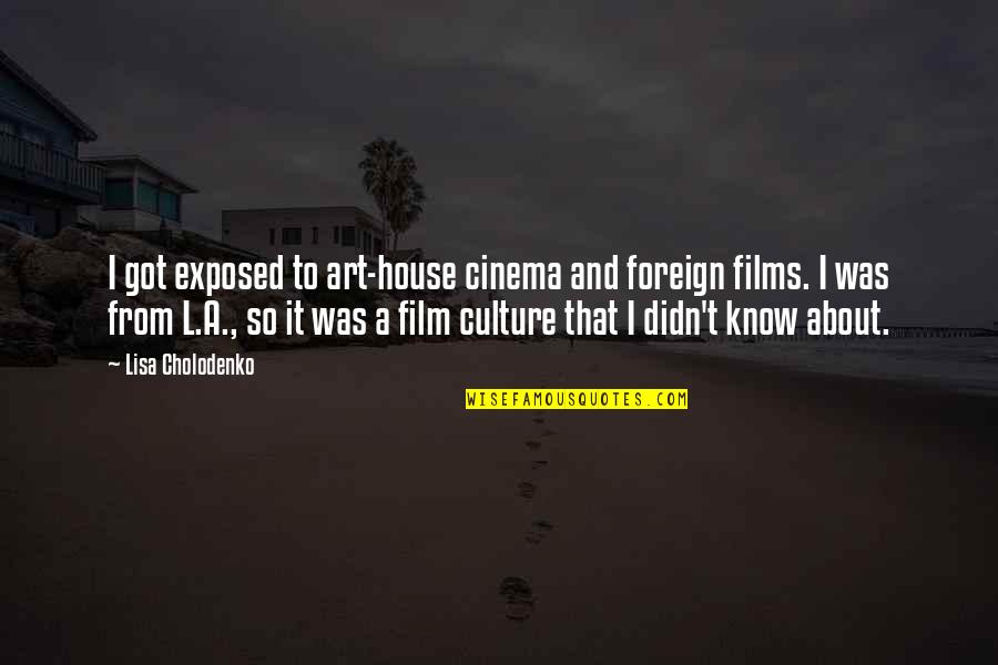 A I Film Quotes By Lisa Cholodenko: I got exposed to art-house cinema and foreign