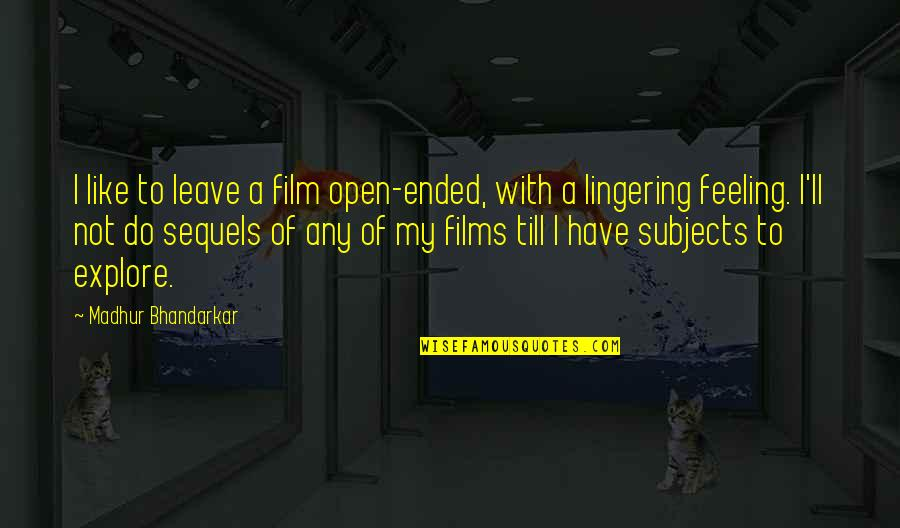 A I Film Quotes By Madhur Bhandarkar: I like to leave a film open-ended, with