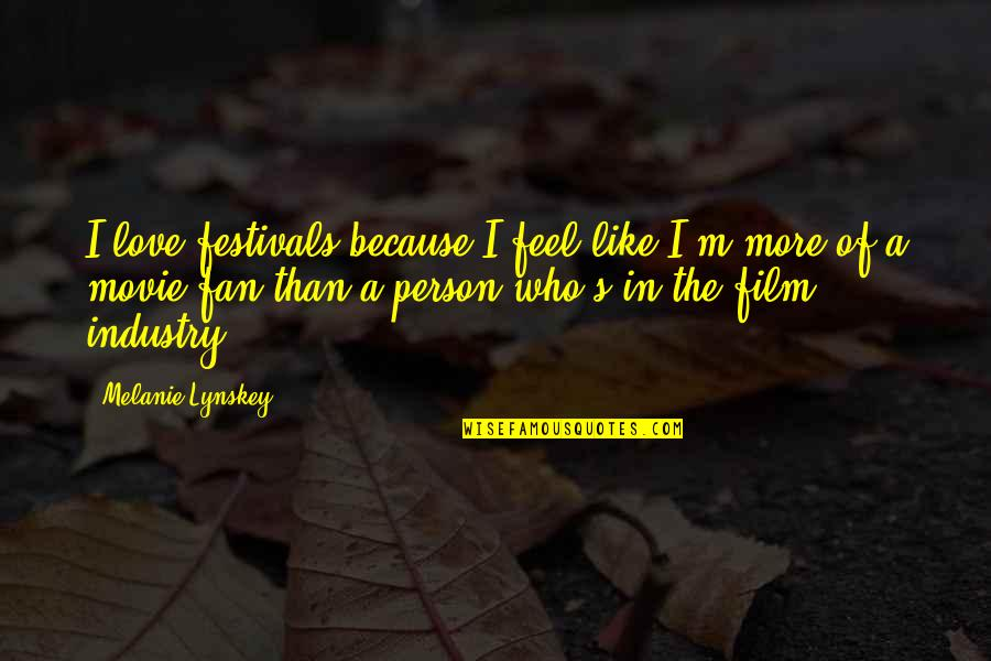 A I Film Quotes By Melanie Lynskey: I love festivals because I feel like I'm
