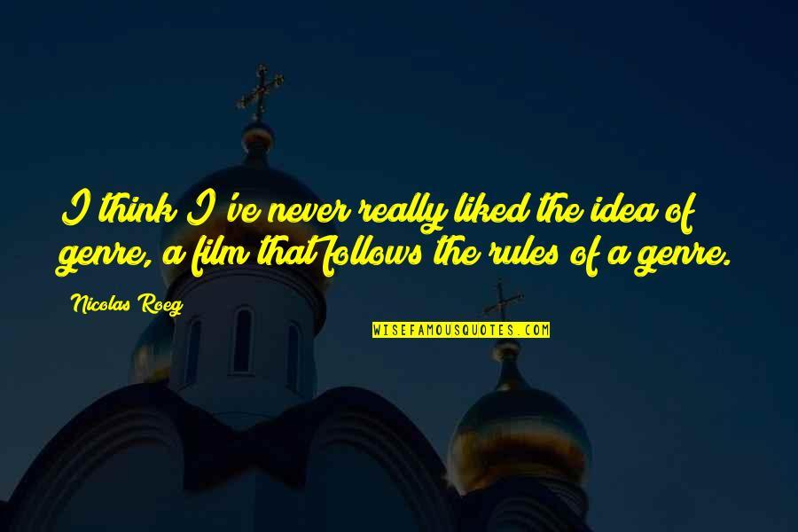 A I Film Quotes By Nicolas Roeg: I think I've never really liked the idea