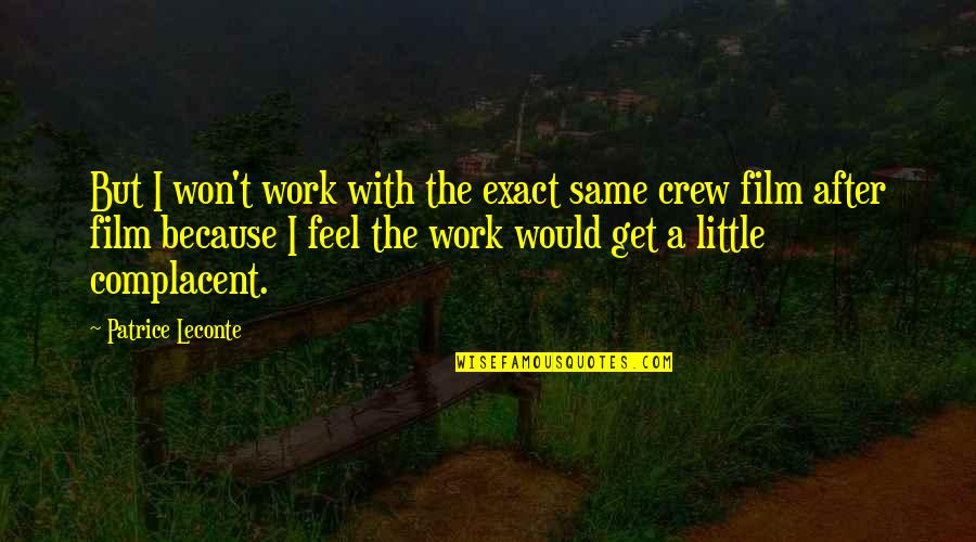 A I Film Quotes By Patrice Leconte: But I won't work with the exact same