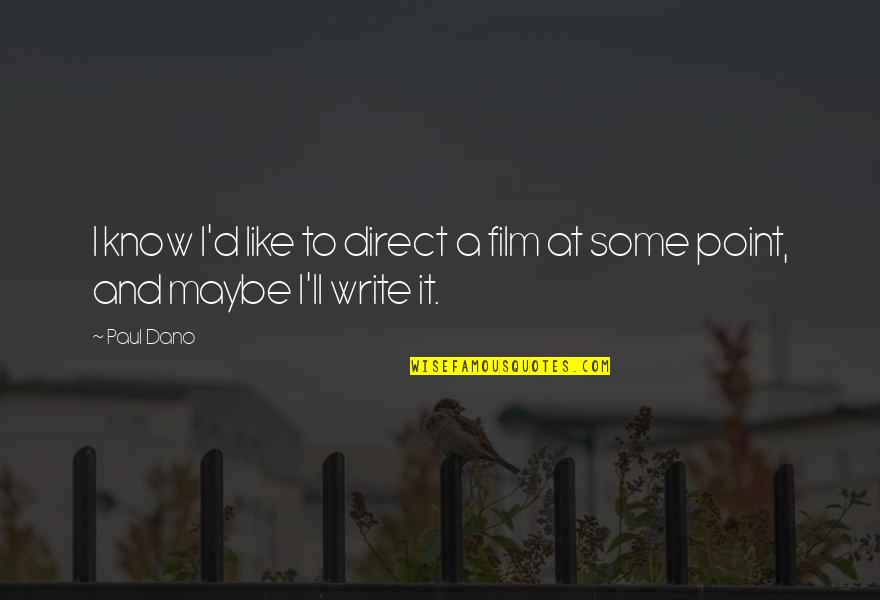 A I Film Quotes By Paul Dano: I know I'd like to direct a film