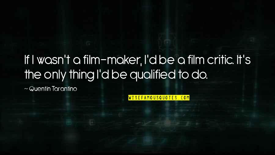 A I Film Quotes By Quentin Tarantino: If I wasn't a film-maker, I'd be a