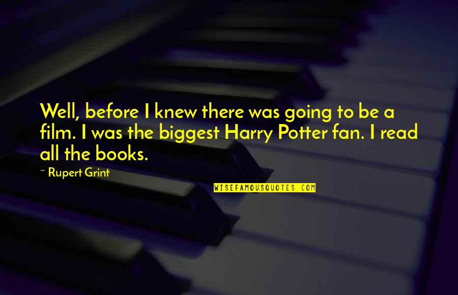 A I Film Quotes By Rupert Grint: Well, before I knew there was going to