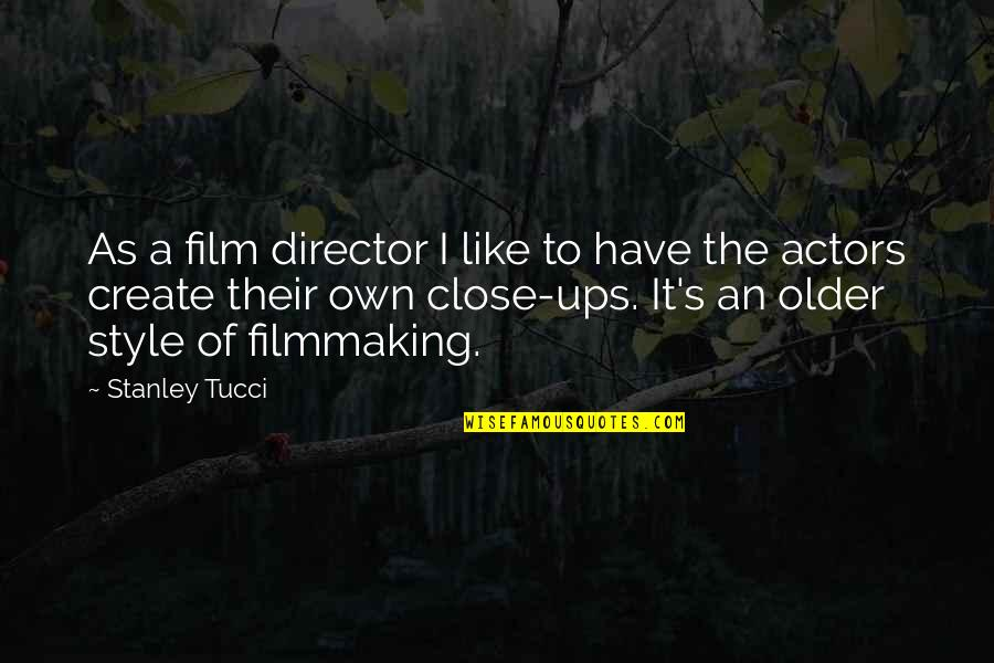A I Film Quotes By Stanley Tucci: As a film director I like to have