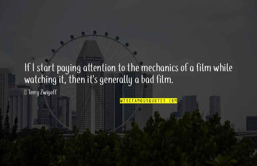 A I Film Quotes By Terry Zwigoff: If I start paying attention to the mechanics