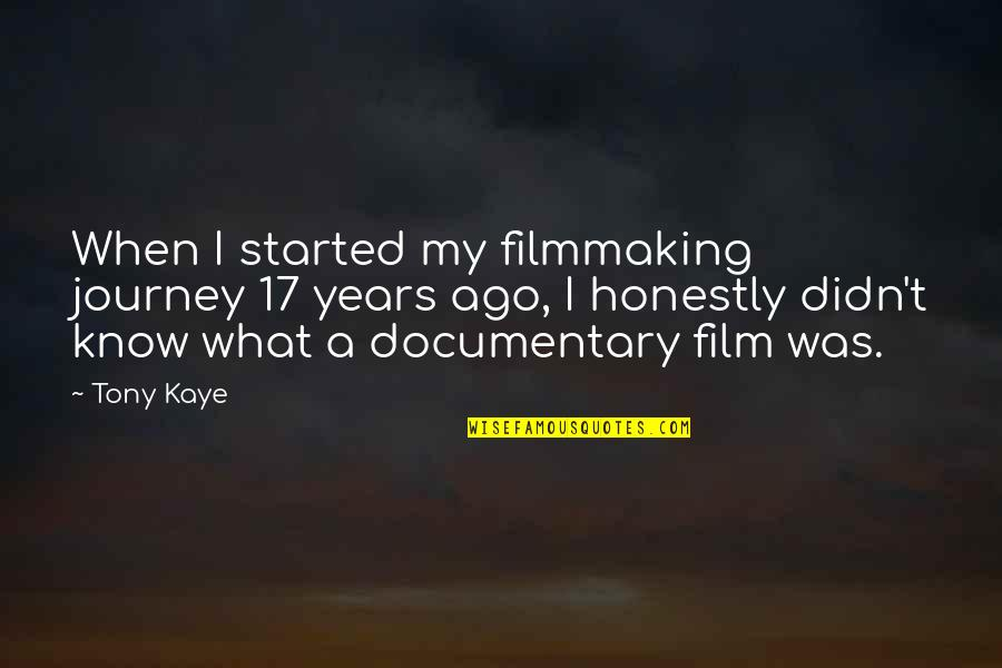 A I Film Quotes By Tony Kaye: When I started my filmmaking journey 17 years