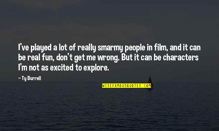 A I Film Quotes By Ty Burrell: I've played a lot of really smarmy people