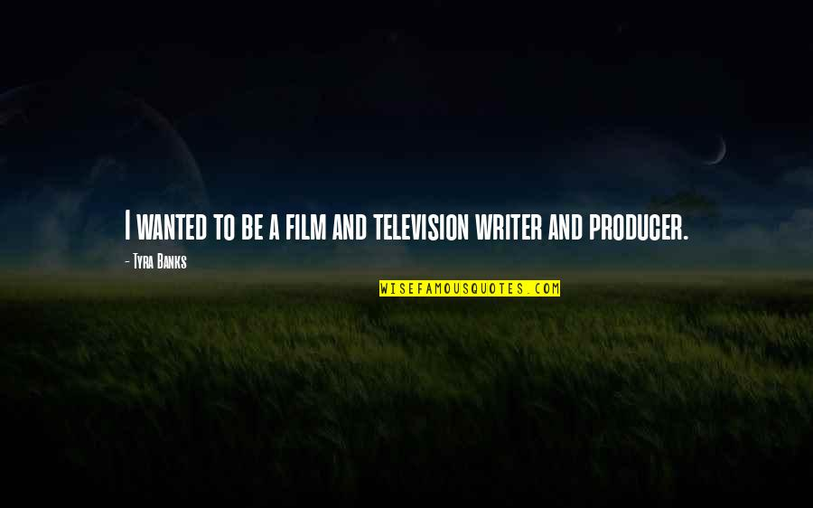 A I Film Quotes By Tyra Banks: I wanted to be a film and television