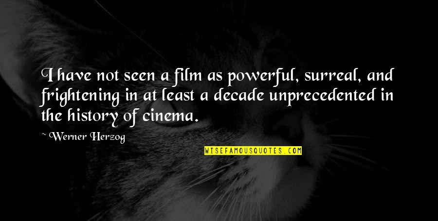 A I Film Quotes By Werner Herzog: I have not seen a film as powerful,