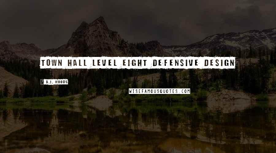 A.I. Woods quotes: Town Hall Level Eight Defensive Design