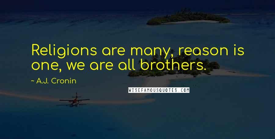 A.J. Cronin quotes: Religions are many, reason is one, we are all brothers.
