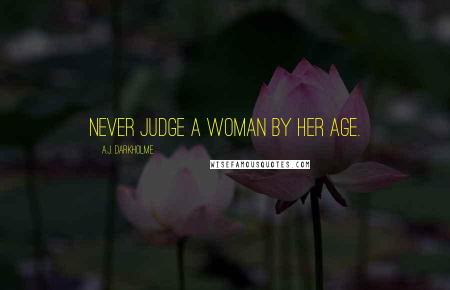 A.J. Darkholme quotes: Never judge a woman by her age.