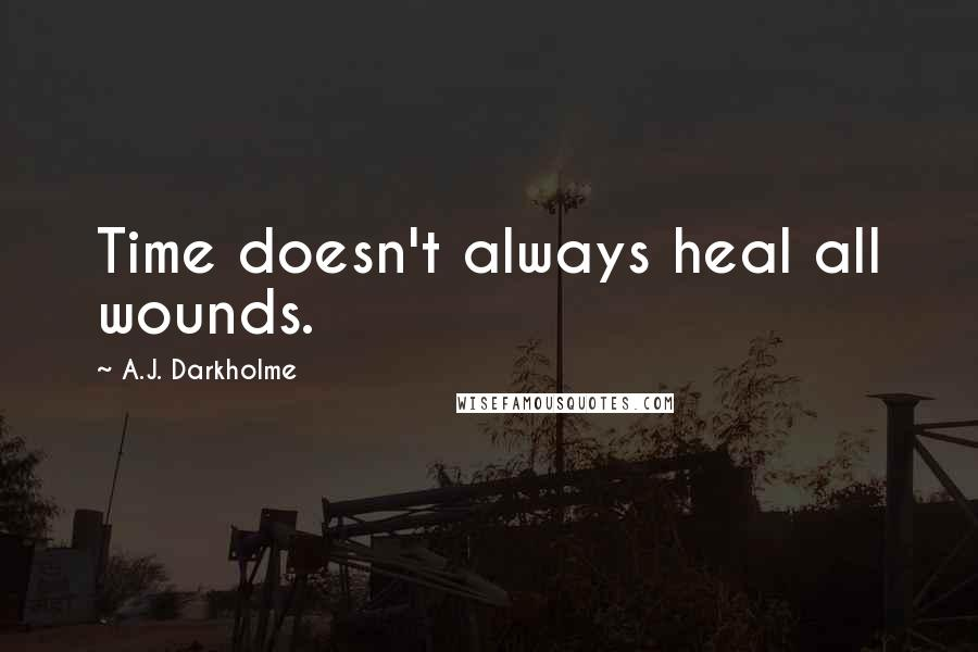 A.J. Darkholme quotes: Time doesn't always heal all wounds.