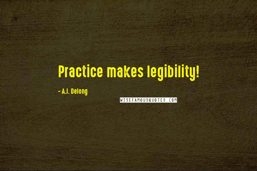 A.J. DeJong quotes: Practice makes legibility!