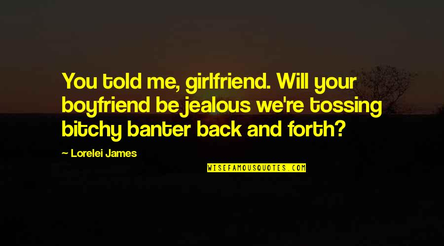 A Jealous Ex Girlfriend Quotes By Lorelei James: You told me, girlfriend. Will your boyfriend be