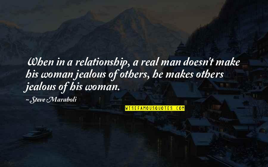 A Jealous Ex Girlfriend Quotes By Steve Maraboli: When in a relationship, a real man doesn't